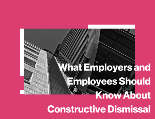 What Employers and Employees Should Know About Constructive Dismissal Claims