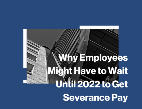 Why Employees Might Have to Wait Until 2022 to Get Severance Pay