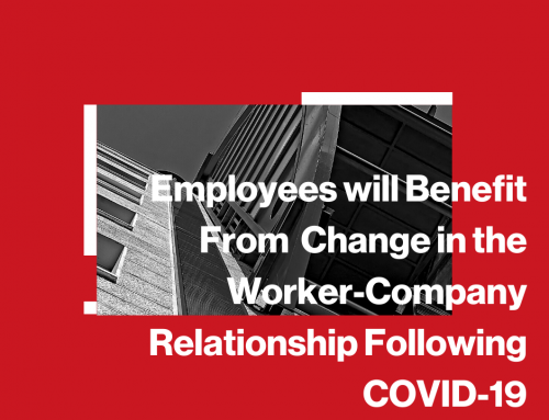 Employees will Benefit From  Change in the Worker-Company Relationship Following COVID-19