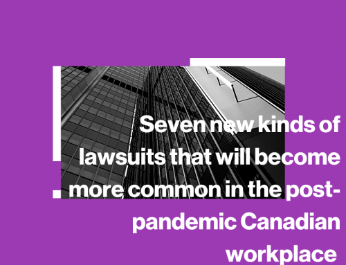 Seven new kinds of lawsuits that will become more common in the post-pandemic Canadian workplace
